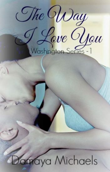 The Way I Love You - Washington Series 1 {Completed}