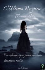 L' ultimo Respiro  {Breathed} #Wattys2016 by L-E-James