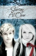 Starting All Over {A Niall Horan Fanfiction} by FourLeafLuck