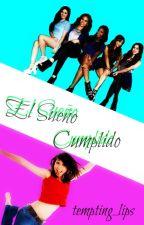 El Sueño Cumplido ✌ by Tempting_Lips