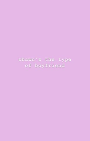 Shawn's the type of boyfriend; s.m