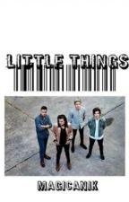 Little Things √ (FF One Direction, Louis Tomlinson Cz) by MagicAnik