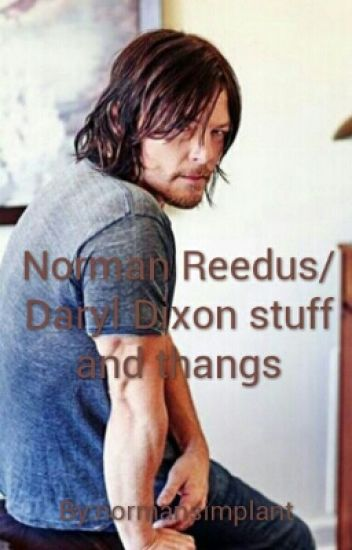 Norman Reedus/Daryl Dixon stuff and thangs (Completed)
