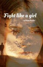 Fight Like A Girl ~ A Prim Fanfic by athousandlifes