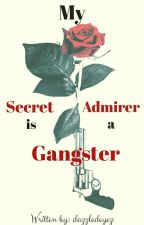 My Secret Admirer is a Gangster (COMPLETED- Under Revision) by dazzledeyez