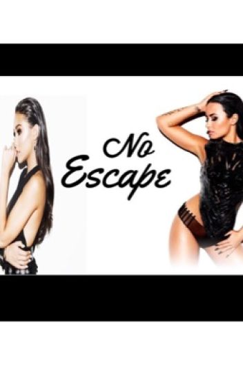No Escape. (Demi Lovato FanFiction)