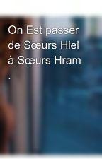 On Est passer de Sœurs Hlel à Sœurs Hram . by inayaRbz