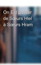 On Est passer de Sœurs Hlel à Sœurs Hram . by meldjazair213