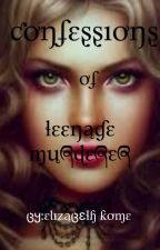 Confessions of a teenage murderer by Bethie300