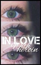 In Love With Heroin by Alisonco