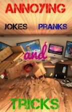 Annoying Jokes, Pranks, and Tricks by xxRBxx