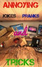 Annoying Jokes, Pranks, and Tricks by xxRBxx