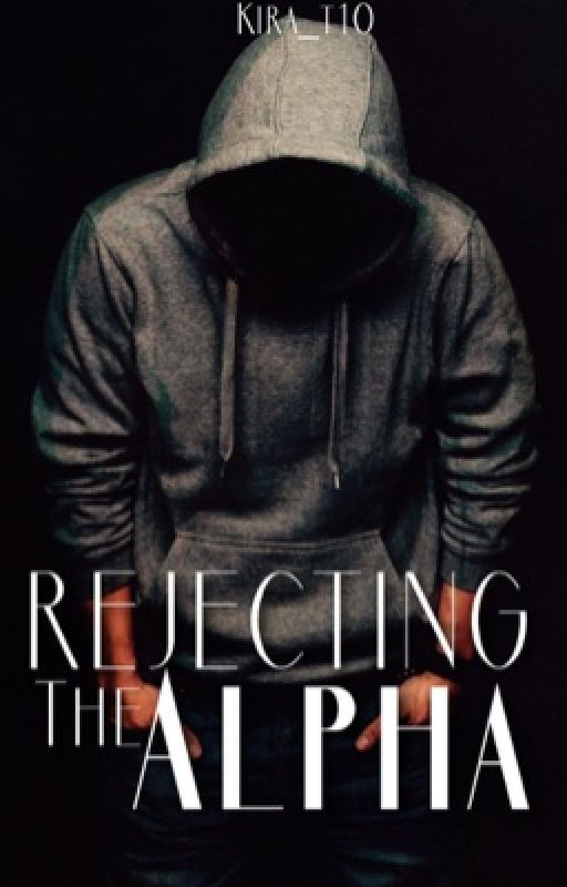 Rejecting the Alpha | The Wattys 2016 by Kira_t10
