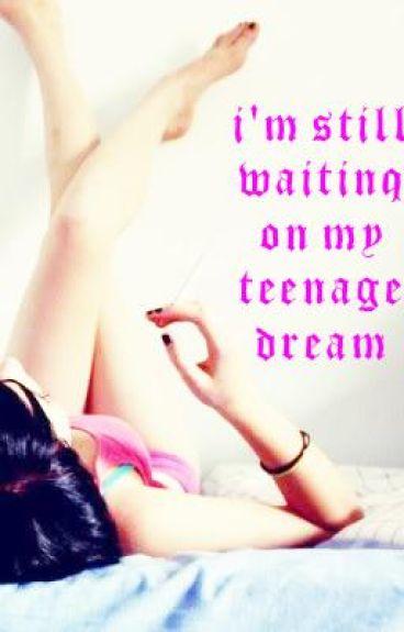 I'm Still Waiting On My Teenage Dream {On Hold}