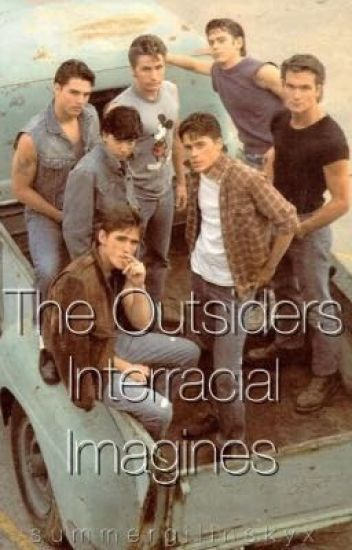 The Outsiders Interracial Imagines (BWWM)