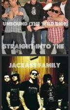 Unbound (The Wild Ride) Straight into the Jackass Family by vechkinfan1