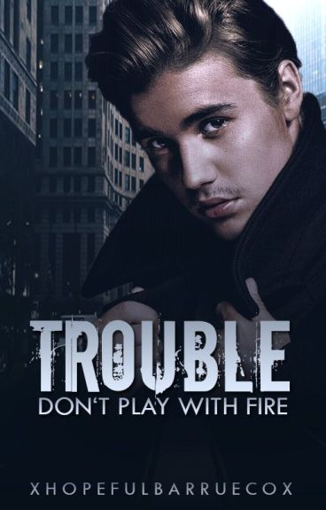"Trouble-""Don't play with fire"" 