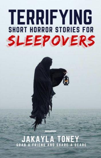 Terrifying Short Horror Stories For Sleepovers (Not edited yet)