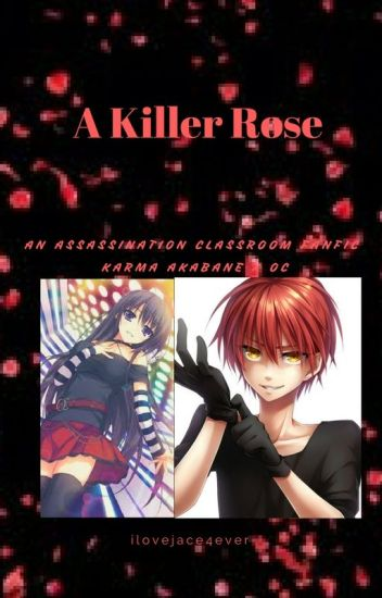 A Killer Rose. Assasination Classroom FanFic KarmaxOC