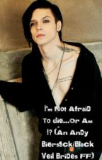 I'M NOT AFRAID TO DIE...OR AM I? [ANDY BIERSACK] [✔️] by _GhostInTheMachine_