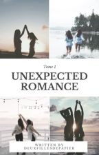 ~Unexpected Romance~  [Tome 1] by DeuxFillesDePapier