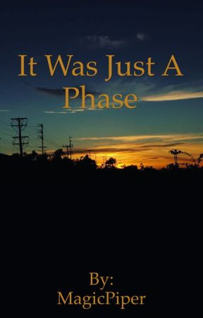 It Was Just A Phase by MagicPiper