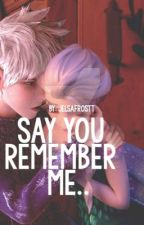 Say You Remember Me.. by jelsafrostt
