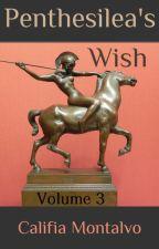 Penthesilea's Wish: [Vol. 3] by Califia