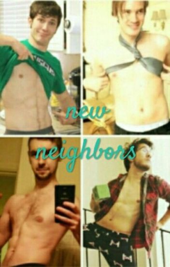 New neighbors (pewdipie x markiplier x jacksepticeye x tobuscus x reader)