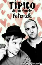 Tipico de un fanfic Peterick by AccountFailed