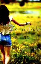 Life Outside the Lab by april_roxs