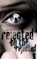 Rejected by the Rejected (SLOWLY EDITING) by Arianac4