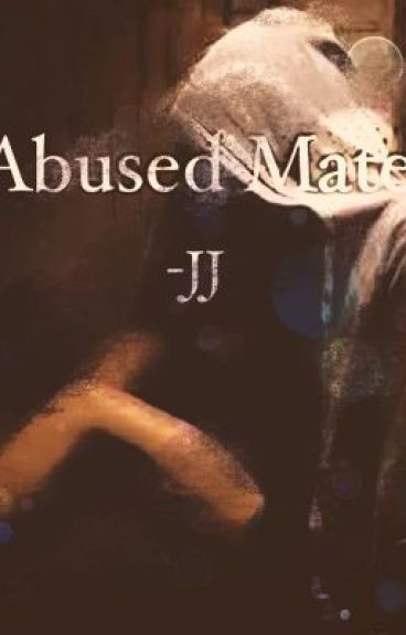 Abused mate (RE-WRITING)