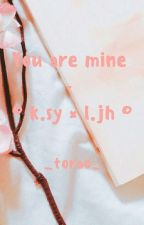 You Are Mine ~ [SoonHoon] by Ssup_Fam