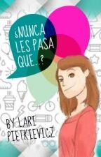 ¿NUNCA LES PASA QUE...? by lari_pietkievicz