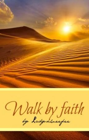 Walk by faith by LadySchneefee
