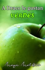 A Draco le gustan Verdes (a Drarry fanfic) by MayeMalfter