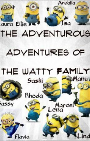 The adventurous adventures of the Watty Family by WattyFamily