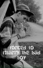 Forced to Marry The Bad Boy by acm_bae_4life