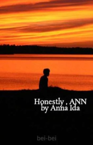 Honestly , ANN  ( by Anna Ida )
