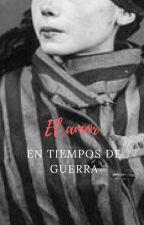 El amor en tiempos de guerra |EDITANDO| by Analapaz