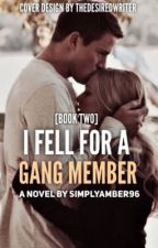 I Fell For A Gang Member [2] by SimplyAmber96