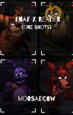 Fnaf x reader (one shots) by MooSadCow