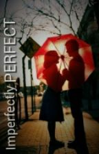 Imperfectly PERFECT (Romance Comedy) by jelladogillo