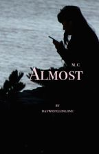 Almost - m.c by daywefellinlove
