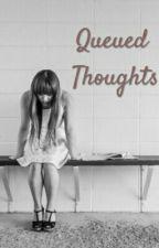 Queued Thoughts by miyukiiiiiiiii