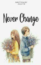 NEVER CHANGE by Jullyaws
