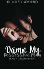 Damn My Possessive Man✔️(Completed) by twightzielike_05