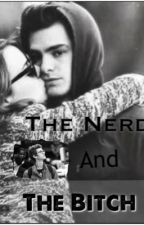 The Nerd and The Bitch by JustKeepItAlive