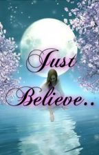 Just Believe by xJustAGirlxx